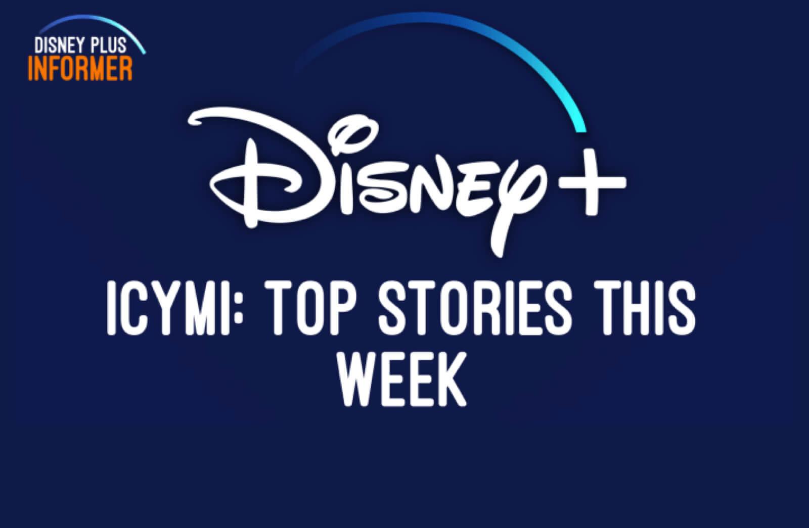 ICYMI: Top Disney+ Stories This Week